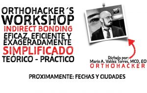 Orthohacker´s Workshop: Indirect Bonding fechas y ciudades próximamente